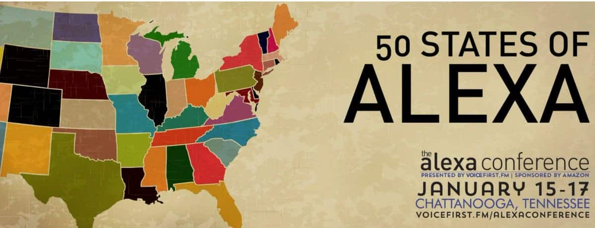 50 States of Alexa, The Alexa Conference, presented by VoiceFirst.fm, sponsored by Amazon, January 15-17, Chattanooga Tennessee, VoiceFirst.fm/AlexaConference